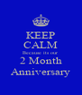KEEP CALM Because its our 2 Month Anniversary - Personalised Poster A4 size
