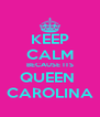 KEEP CALM BECAUSE ITS QUEEN  CAROLINA - Personalised Poster A4 size