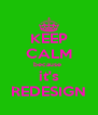 KEEP CALM because  it's REDESIGN - Personalised Poster A4 size