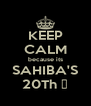 KEEP CALM because its SAHIBA'S 20Th ♥ - Personalised Poster A4 size