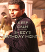 KEEP CALM Because its SHEZY'S BIRTHDAY MONTH - Personalised Poster A4 size