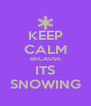 KEEP CALM BECAUSE ITS SNOWING - Personalised Poster A4 size