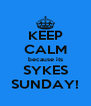 KEEP CALM because its SYKES SUNDAY! - Personalised Poster A4 size