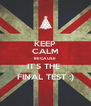 KEEP CALM BECAUSE IT'S THE  FINAL TEST :) - Personalised Poster A4 size