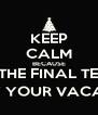 KEEP CALM BECAUSE IT'S THE FINAL TEST :) ENJOY YOUR VACATION!! - Personalised Poster A4 size