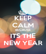 KEEP CALM BECAUSE ITS THE NEW YEAR - Personalised Poster A4 size