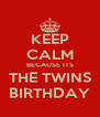 KEEP CALM BECAUSE ITS THE TWINS BIRTHDAY - Personalised Poster A4 size