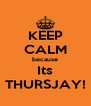KEEP CALM because Its THURSJAY! - Personalised Poster A4 size