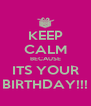 KEEP CALM BECAUSE ITS YOUR BIRTHDAY!!! - Personalised Poster A4 size