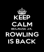 KEEP CALM BECAUSE J.K. ROWLING IS BACK - Personalised Poster A4 size