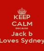 KEEP CALM Because Jack b Loves Sydney - Personalised Poster A4 size