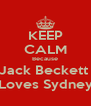 KEEP CALM Because Jack Beckett  Loves Sydney - Personalised Poster A4 size