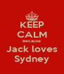 KEEP CALM Because Jack loves Sydney - Personalised Poster A4 size