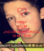KEEP CALM BECAUSE  JACOB SARTORIUS  IS MY BAE - Personalised Poster A4 size