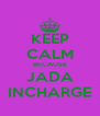 KEEP CALM BECAUSE JADA INCHARGE - Personalised Poster A4 size
