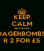 KEEP CALM BECAUSE JAGERBOMBS R 2 FOR £5 - Personalised Poster A4 size