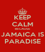 KEEP CALM BECAUSE JAMAICA IS PARADISE - Personalised Poster A4 size