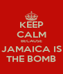 KEEP CALM BECAUSE JAMAICA IS THE BOMB - Personalised Poster A4 size