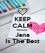 KEEP CALM because Jana Is The Best - Personalised Poster A4 size