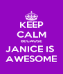 KEEP CALM BECAUSE JANICE IS  AWESOME - Personalised Poster A4 size