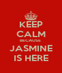 KEEP CALM BECAUSE   JASMINE  IS HERE - Personalised Poster A4 size