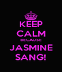 KEEP CALM BECAUSE JASMINE SANG! - Personalised Poster A4 size