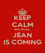 KEEP CALM BECAUSE  JEAN IS COMING - Personalised Poster A4 size