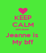 KEEP CALM Because  Jeanne is  My bff - Personalised Poster A4 size