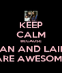 KEEP CALM BECAUSE JEHAN AND LAILAH ARE AWESOME - Personalised Poster A4 size