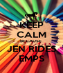 KEEP CALM BECAUSE  JEN RIDES EMPS - Personalised Poster A4 size