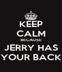 KEEP CALM BECAUSE JERRY HAS YOUR BACK - Personalised Poster A4 size