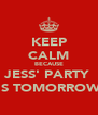 KEEP CALM BECAUSE JESS' PARTY  IS TOMORROW - Personalised Poster A4 size
