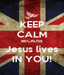 KEEP CALM BECAUSE Jesus lives IN YOU! - Personalised Poster A4 size