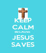 KEEP CALM BECAUSE  JESUS SAVES - Personalised Poster A4 size