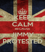 KEEP CALM BECAUSE JIMMY PROTESTED - Personalised Poster A4 size