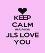 KEEP CALM BECAUSE JLS LOVE YOU - Personalised Poster A4 size