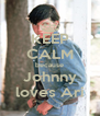 KEEP CALM because Johnny loves Ari - Personalised Poster A4 size