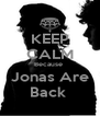 KEEP CALM Because  Jonas Are Back  - Personalised Poster A4 size