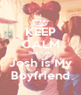 KEEP CALM Because Josh is My Boyfriend - Personalised Poster A4 size
