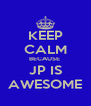 KEEP CALM BECAUSE  JP IS AWESOME - Personalised Poster A4 size