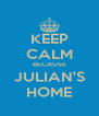 KEEP CALM BECAUSE JULIAN'S HOME - Personalised Poster A4 size