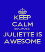 KEEP CALM BECAUSE  JULIETTE IS AWESOME - Personalised Poster A4 size