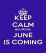 KEEP CALM BECAUSE JUNE IS COMING - Personalised Poster A4 size