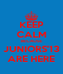 KEEP CALM BECAUSE JUNIORS'13 ARE HERE - Personalised Poster A4 size