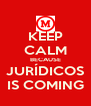 KEEP CALM BECAUSE JURÍDICOS IS COMING - Personalised Poster A4 size
