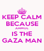 KEEP CALM BECAUSE JURMOL IS THE GAZA MAN - Personalised Poster A4 size