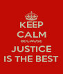 KEEP CALM BECAUSE JUSTICE IS THE BEST - Personalised Poster A4 size