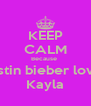 KEEP CALM Because  Justin bieber loves Kayla - Personalised Poster A4 size