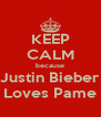 KEEP CALM because Justin Bieber Loves Pame - Personalised Poster A4 size