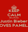 KEEP CALM BECAUSE Justin Bieber LOVES PAMELA - Personalised Poster A4 size